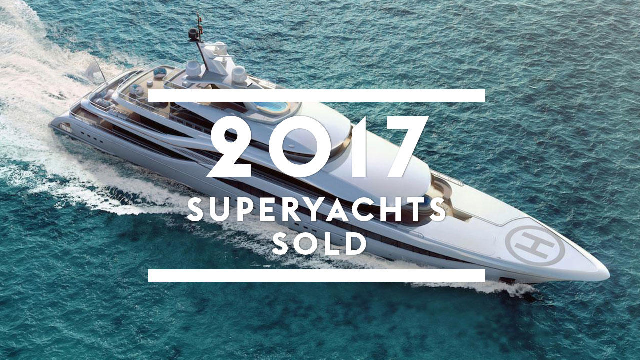 superyachts sold in 2017 boat international