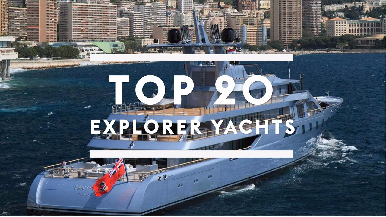 Top 20 Largest Explorer Yachts Boat International